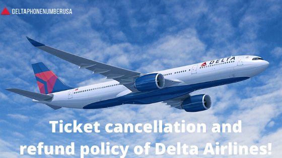 Ticket cancellation and refund policy of Delta Airlines!